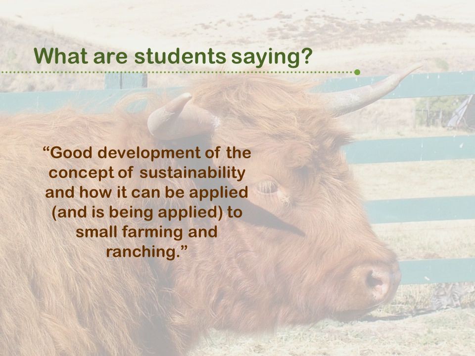"What are students saying? ""Good development of the concept of sustainability and how it can be applied (and is being applied) to small farming and ran"