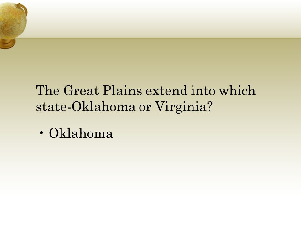 The Great Plains extend into which state-Oklahoma or Virginia Oklahoma