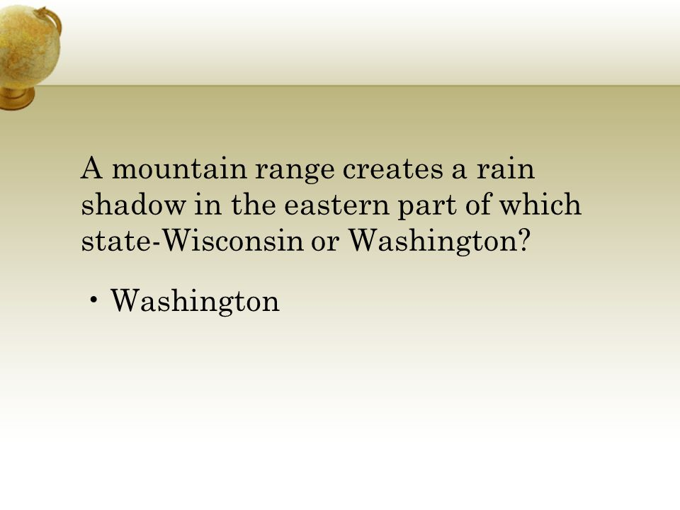 A mountain range creates a rain shadow in the eastern part of which state-Wisconsin or Washington.