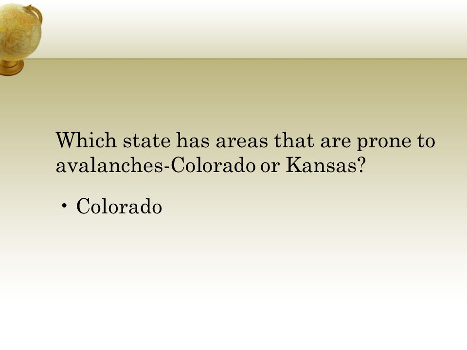 Which state has areas that are prone to avalanches-Colorado or Kansas Colorado