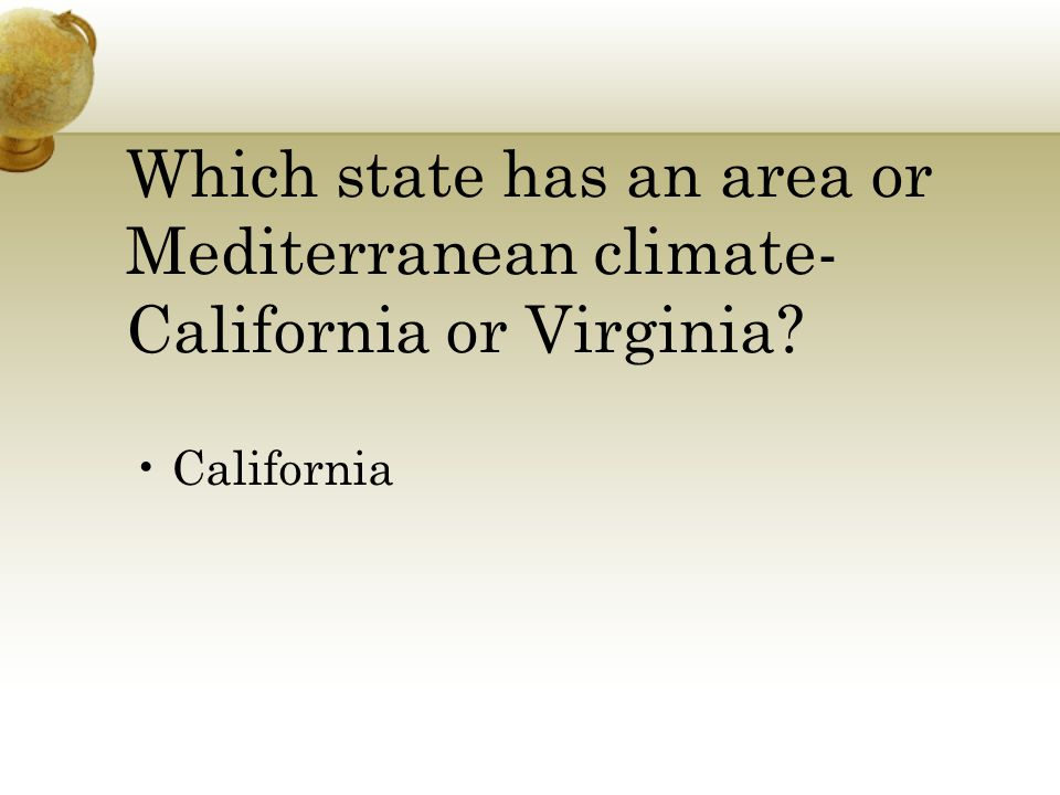 Which state has an area or Mediterranean climate- California or Virginia California