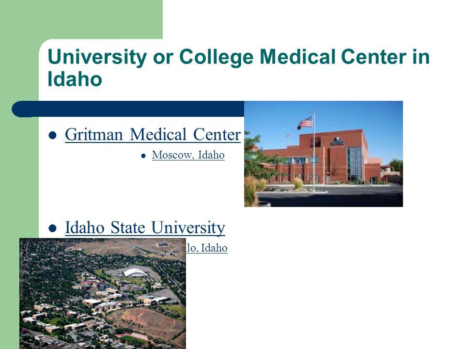 University or College Medical Center in Idaho Gritman Medical Center Moscow, Idaho Idaho State University Pocatello, Idaho