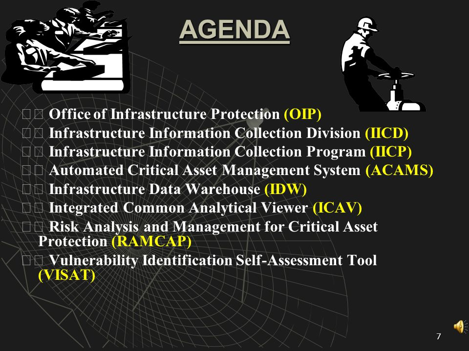 7 AGENDA Office of Infrastructure Protection (OIP) Infrastructure Information Collection Division (IICD) Infrastructure Information Collection Program (IICP) Automated Critical Asset Management System (ACAMS) Infrastructure Data Warehouse (IDW) Integrated Common Analytical Viewer (ICAV) Risk Analysis and Management for Critical Asset Protection (RAMCAP) Vulnerability Identification Self-Assessment Tool (VISAT)