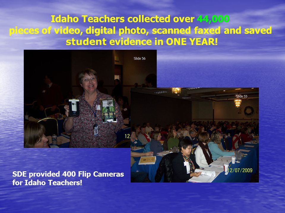 Idaho Teachers collected over 44,000 pieces of video, digital photo, scanned faxed and saved student evidence in ONE YEAR.