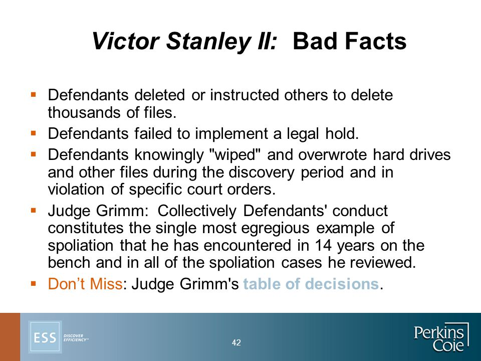 42 Victor Stanley II: Bad Facts  Defendants deleted or instructed others to delete thousands of files.