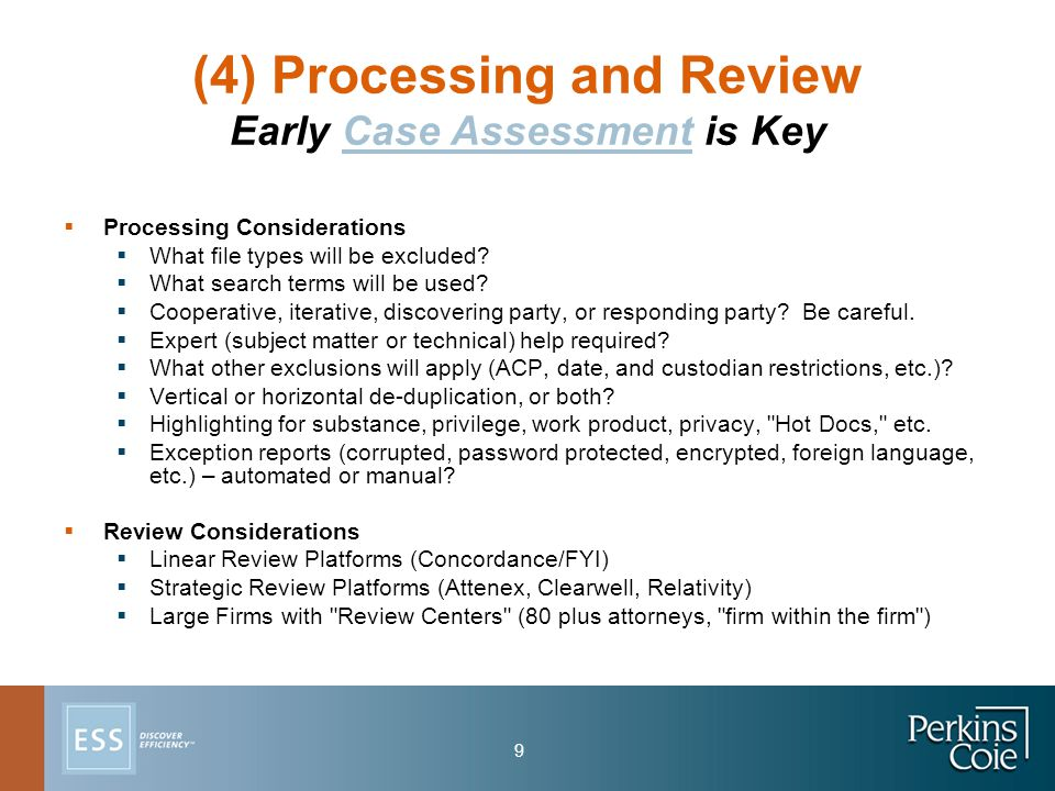 9 (4) Processing and Review Early Case Assessment is Key  Processing Considerations  What file types will be excluded.