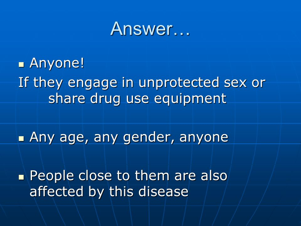 Question for candy… Who can be affected by HIV? Who can be affected by HIV?
