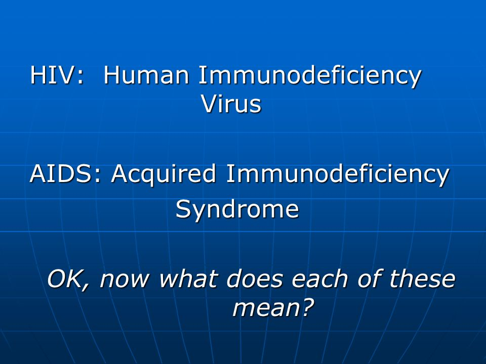 Who can tell me what the Who can tell me what the letters HIV and AIDS each letters HIV and AIDS each stand for.