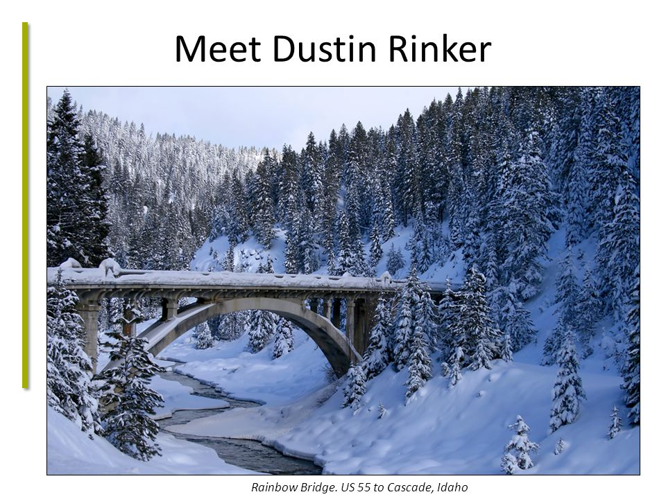 Meet Dustin Rinker Rainbow Bridge. US 55 to Cascade, Idaho