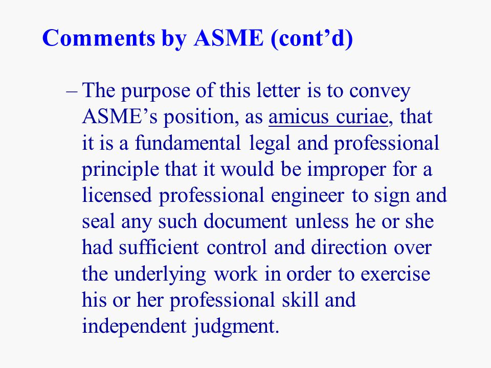 Comments by ASME (cont'd) –The purpose of this letter is to convey ASME's position, as amicus curiae, that it is a fundamental legal and professional