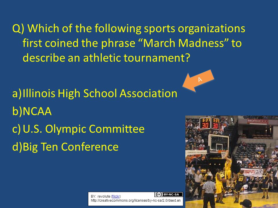 Q) Which of the following sports organizations first coined the phrase March Madness to describe an athletic tournament.