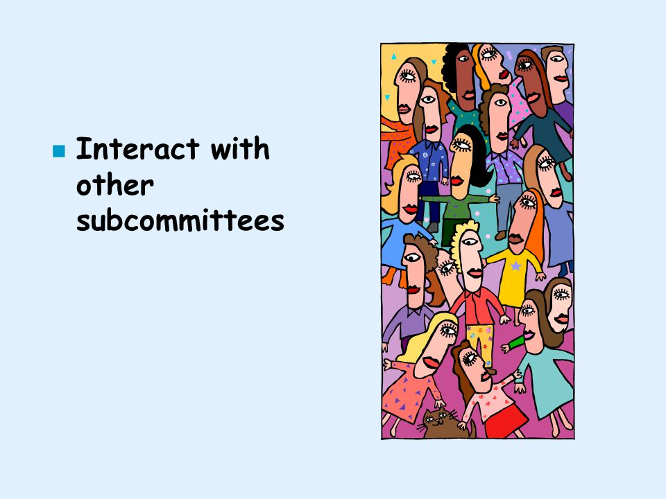 n Interact with other subcommittees