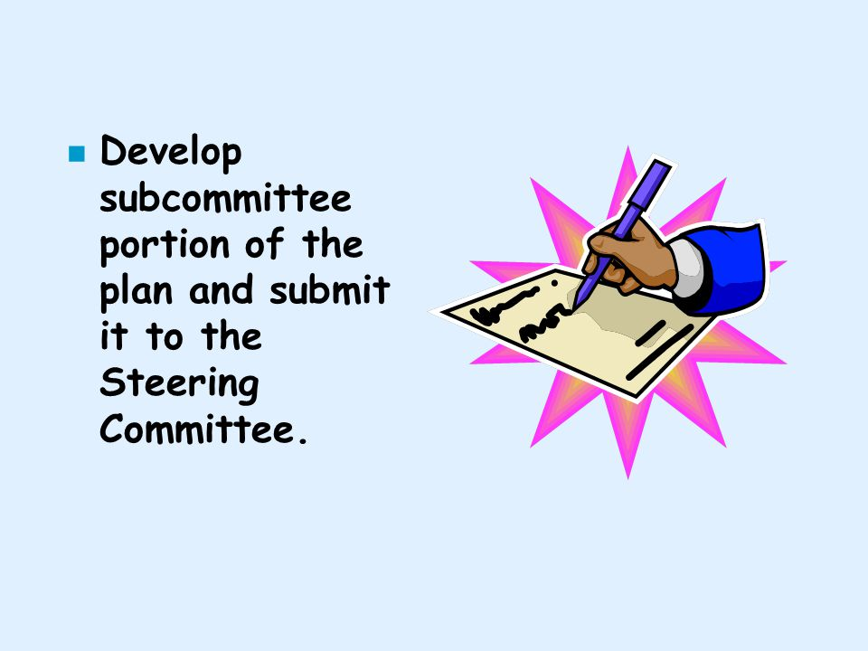 n Develop subcommittee portion of the plan and submit it to the Steering Committee.