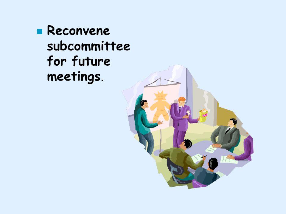 n Reconvene subcommittee for future meetings.