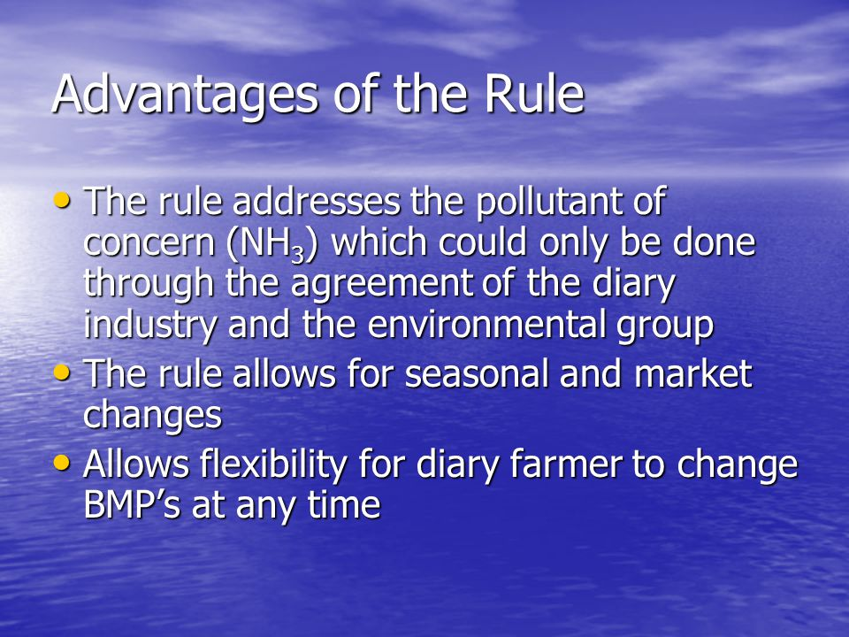 Advantages of the Rule The rule addresses the pollutant of concern (NH 3 ) which could only be done through the agreement of the diary industry and th