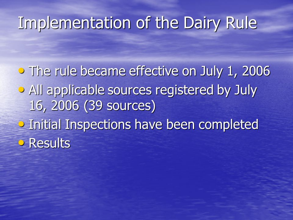 Implementation of the Dairy Rule The rule became effective on July 1, 2006 The rule became effective on July 1, 2006 All applicable sources registered