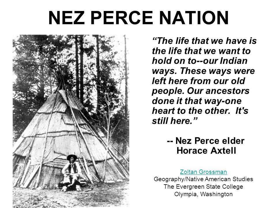 NEZ PERCE NATION The life that we have is the life that we want to hold on to--our Indian ways.