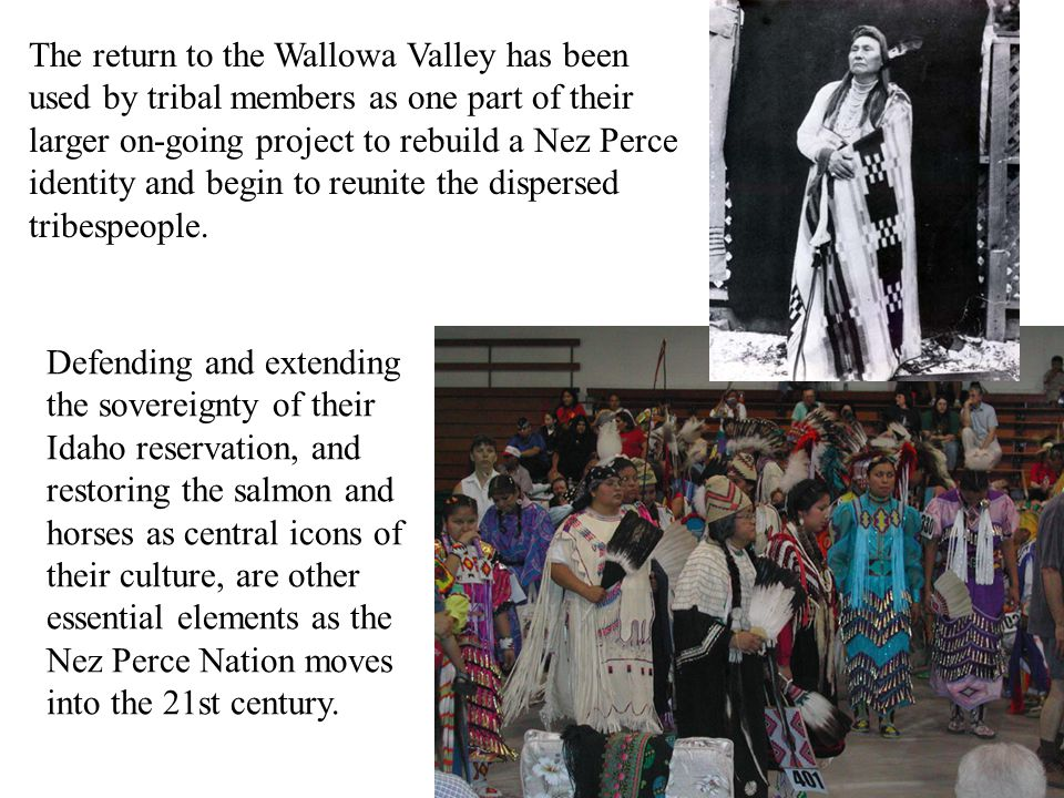 The return to the Wallowa Valley has been used by tribal members as one part of their larger on-going project to rebuild a Nez Perce identity and begin to reunite the dispersed tribespeople.