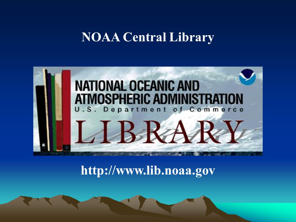 NOAA Central Library http://www.lib.noaa.gov