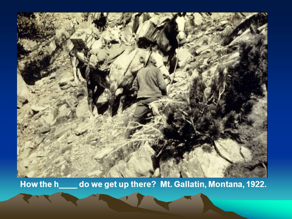 How the h____ do we get up there Mt. Gallatin, Montana, 1922.