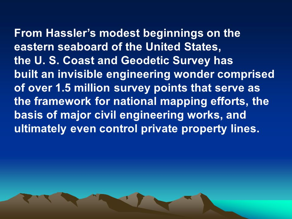 From Hassler's modest beginnings on the eastern seaboard of the United States, the U.
