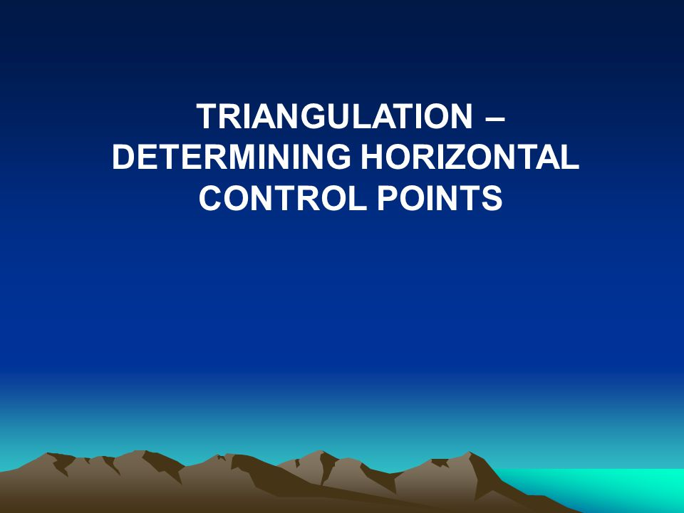 TRIANGULATION – DETERMINING HORIZONTAL CONTROL POINTS