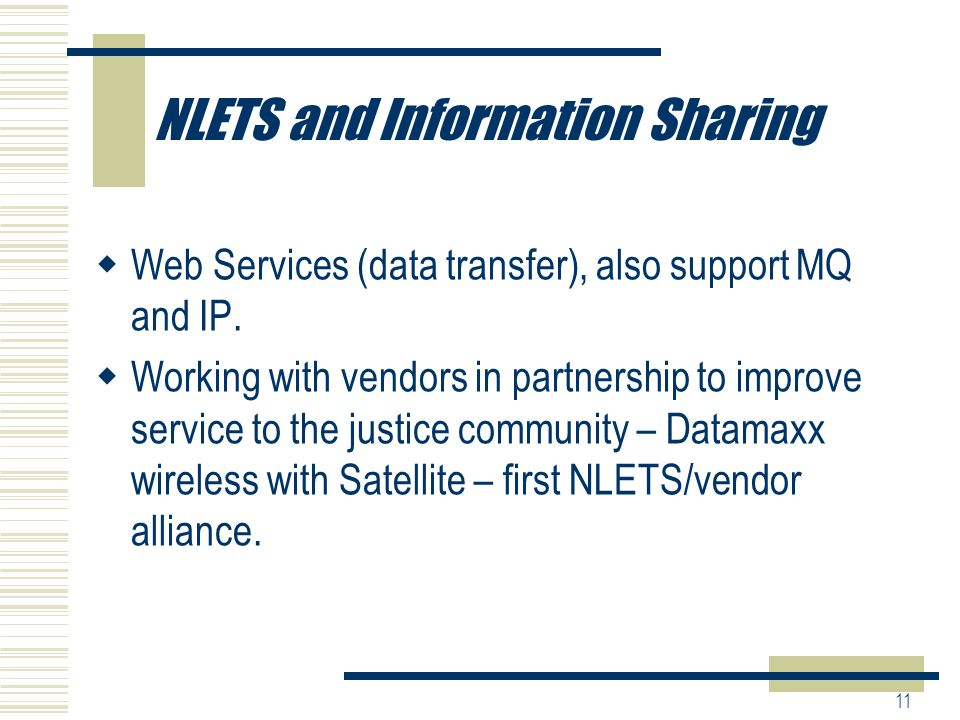 11 NLETS and Information Sharing  Web Services (data transfer), also support MQ and IP.