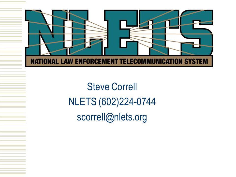 Steve Correll NLETS (602)224-0744 scorrell@nlets.org
