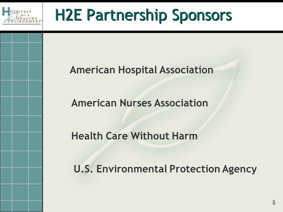 5 H2E Partnership Sponsors American Hospital Association American Nurses Association Health Care Without Harm U.S.