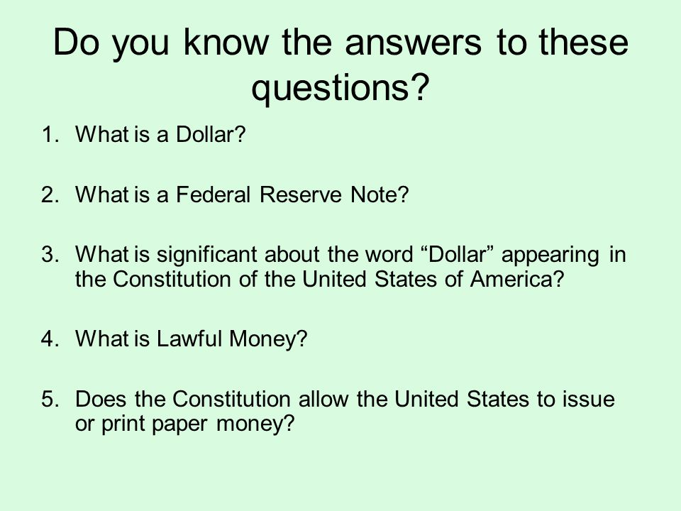 Do you know the answers to these questions. 1.What is a Dollar.