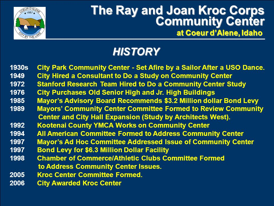 The Ray and Joan Kroc Corps Community Center at Coeur d'Alene, Idaho HISTORY 1930sCity Park Community Center - Set Afire by a Sailor After a USO Dance.