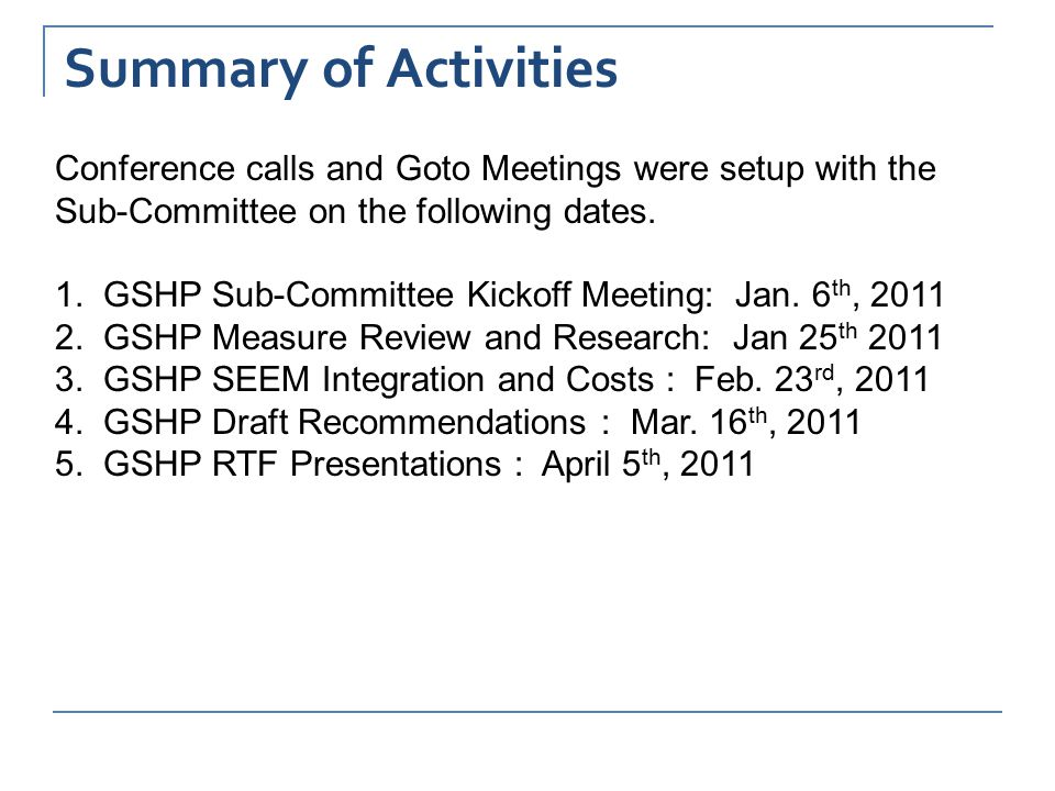 Summary of Activities Conference calls and Goto Meetings were setup with the Sub-Committee on the following dates. 1. GSHP Sub-Committee Kickoff Meeti