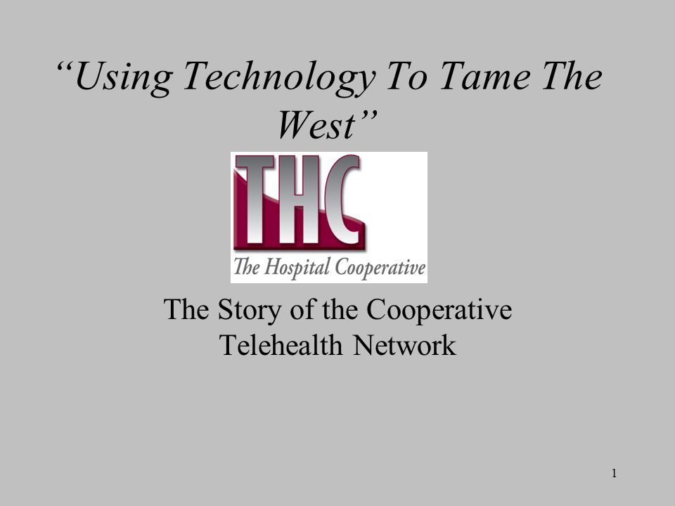 1 Using Technology To Tame The West The Story of the Cooperative Telehealth Network