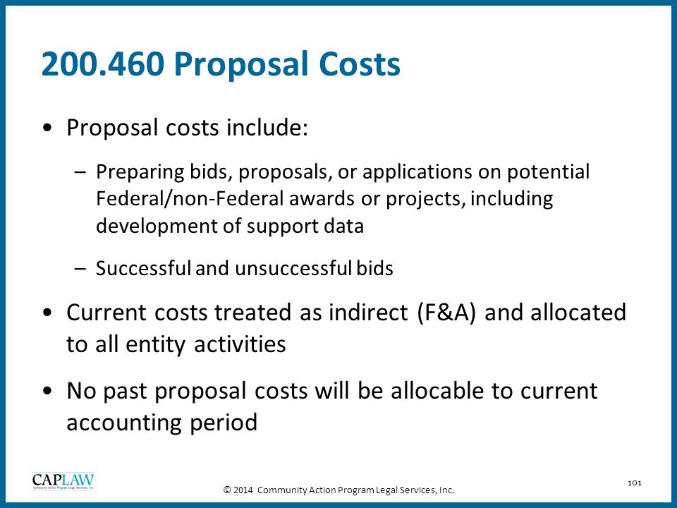 101 200.460 Proposal Costs Proposal costs include: –Preparing bids, proposals, or applications on potential Federal/non-Federal awards or projects, in
