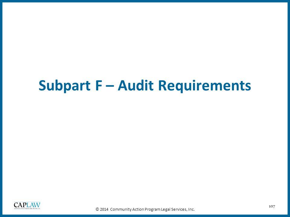 107 Subpart F – Audit Requirements © 2014 Community Action Program Legal Services, Inc.