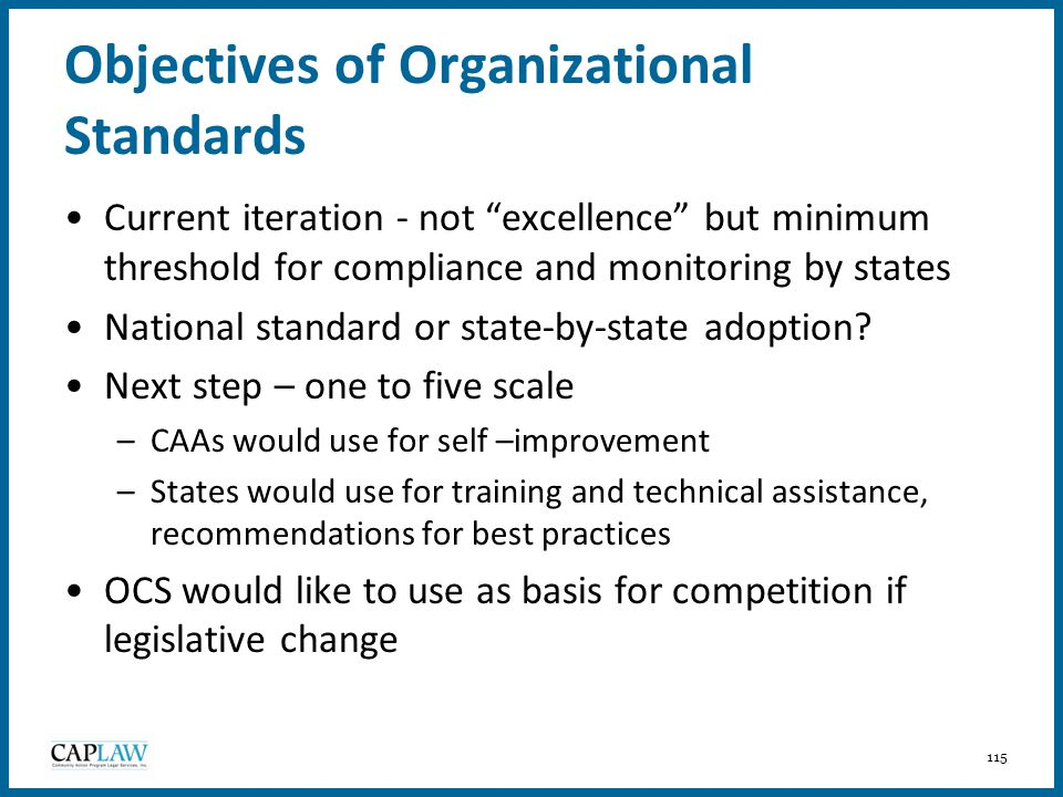 """115 Objectives of Organizational Standards Current iteration - not """"excellence"""" but minimum threshold for compliance and monitoring by states National"""