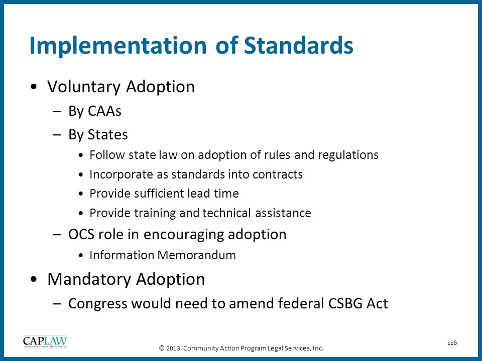 116 Implementation of Standards Voluntary Adoption –By CAAs –By States Follow state law on adoption of rules and regulations Incorporate as standards