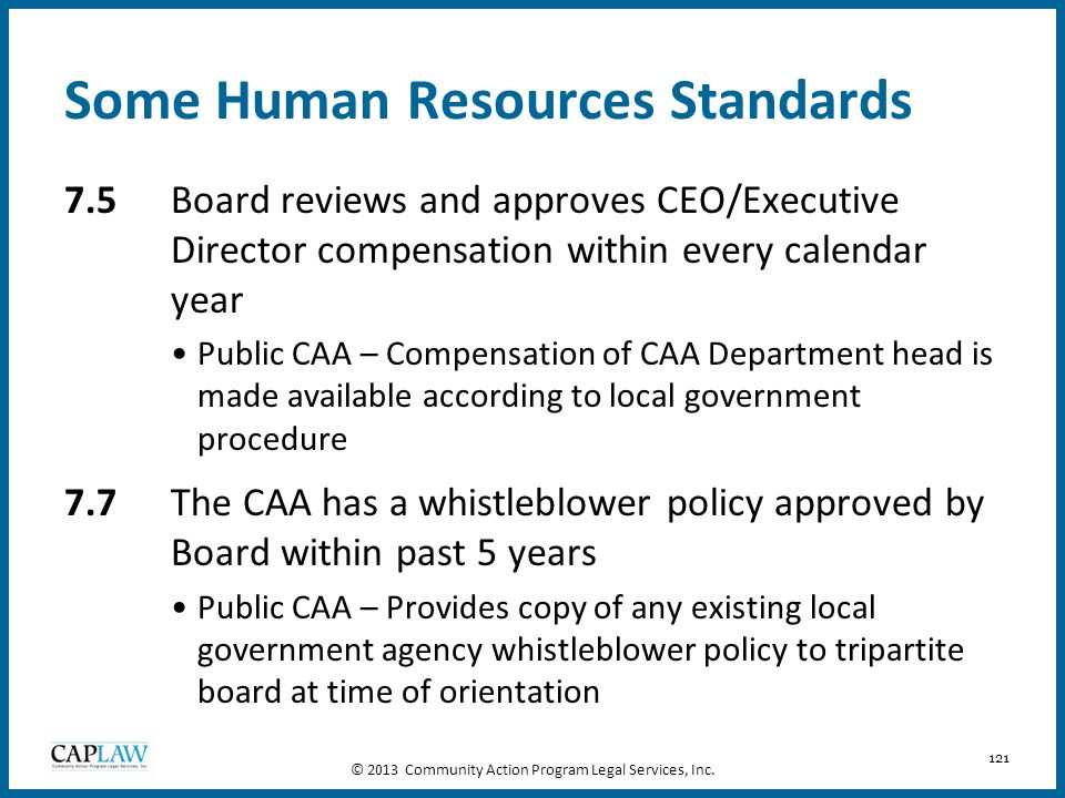 121 Some Human Resources Standards 7.5Board reviews and approves CEO/Executive Director compensation within every calendar year Public CAA – Compensat