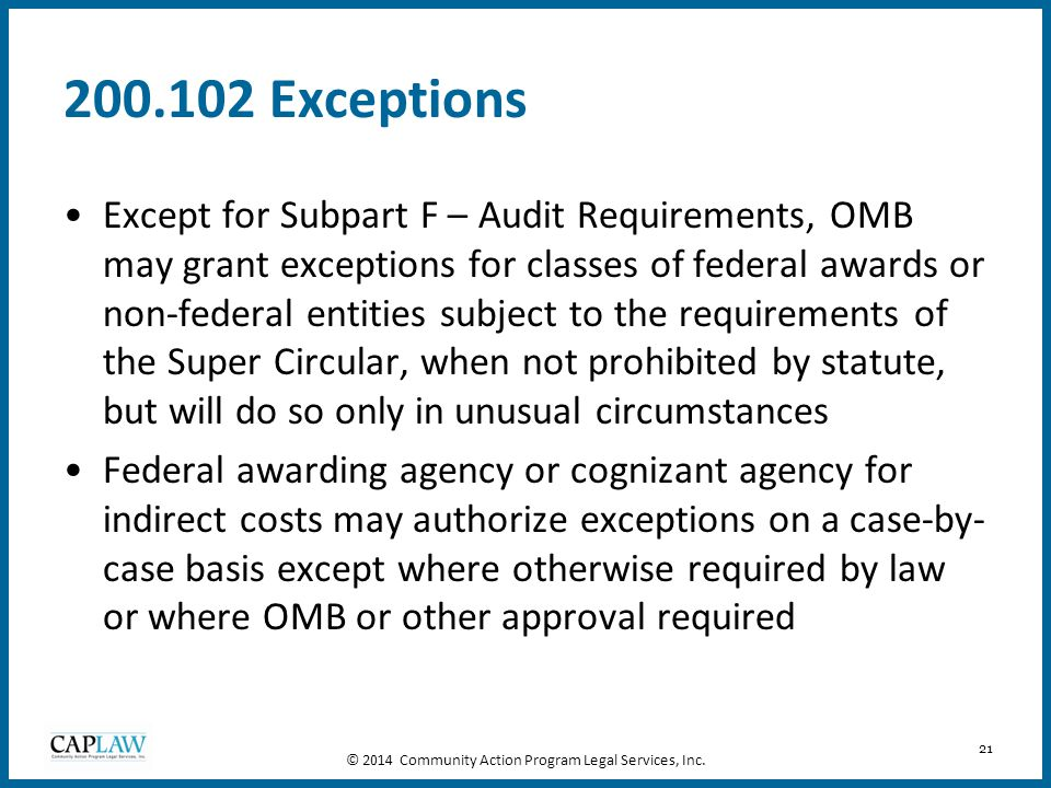 21 200.102 Exceptions Except for Subpart F – Audit Requirements, OMB may grant exceptions for classes of federal awards or non-federal entities subjec