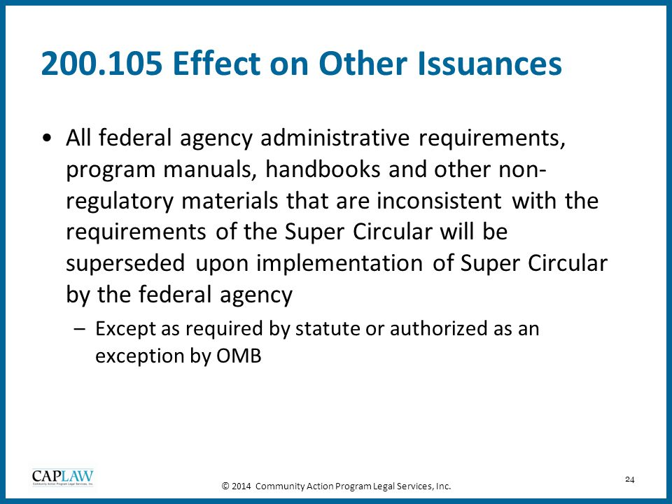 24 200.105 Effect on Other Issuances All federal agency administrative requirements, program manuals, handbooks and other non- regulatory materials th