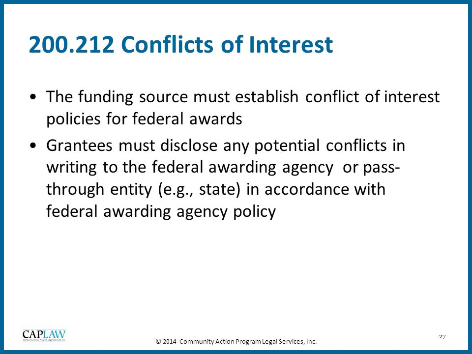 27 200.212 Conflicts of Interest The funding source must establish conflict of interest policies for federal awards Grantees must disclose any potenti