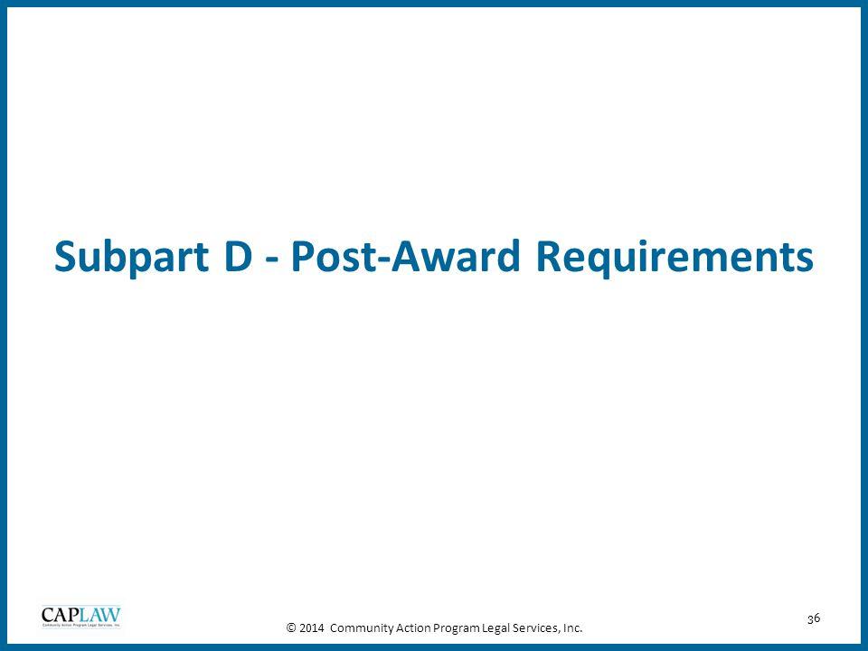 36 Subpart D - Post-Award Requirements © 2014 Community Action Program Legal Services, Inc.