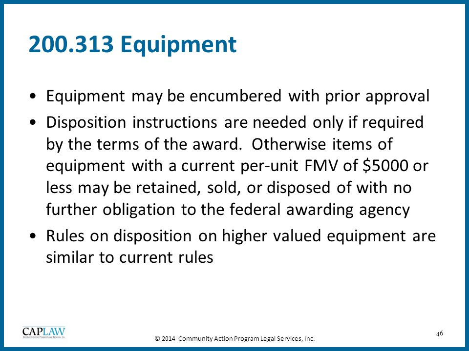 46 200.313 Equipment Equipment may be encumbered with prior approval Disposition instructions are needed only if required by the terms of the award. O