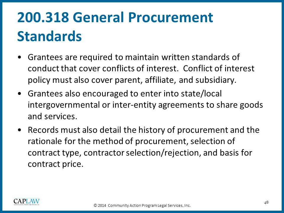 48 200.318 General Procurement Standards Grantees are required to maintain written standards of conduct that cover conflicts of interest. Conflict of