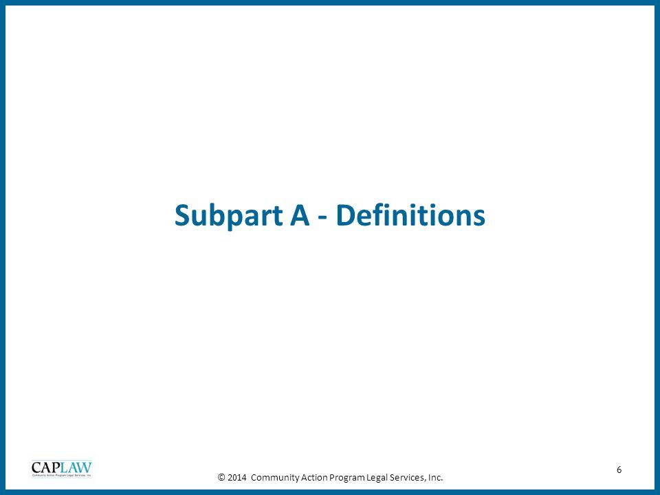 6 Subpart A - Definitions © 2014 Community Action Program Legal Services, Inc.