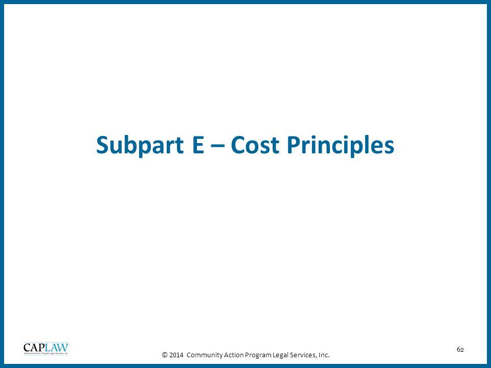 62 Subpart E – Cost Principles © 2014 Community Action Program Legal Services, Inc.
