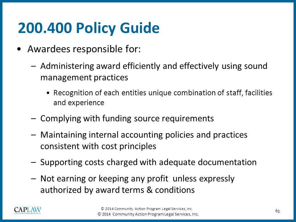 63 200.400 Policy Guide Awardees responsible for: –Administering award efficiently and effectively using sound management practices Recognition of eac