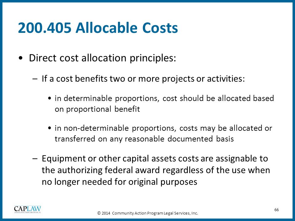 66 200.405 Allocable Costs Direct cost allocation principles: –If a cost benefits two or more projects or activities: in determinable proportions, cos