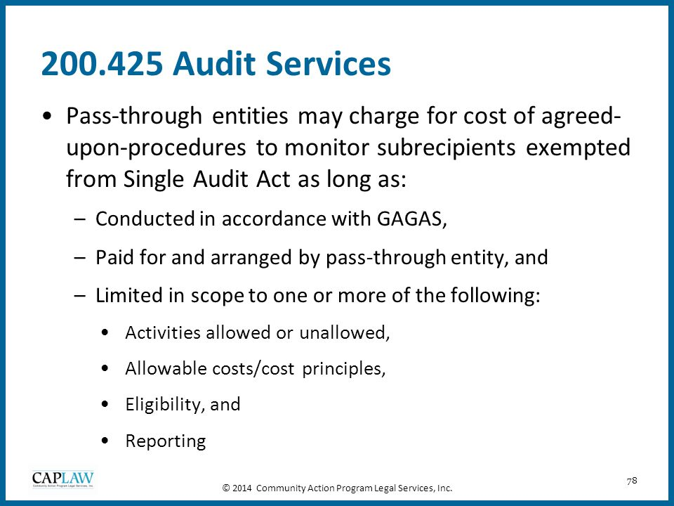 78 200.425 Audit Services Pass-through entities may charge for cost of agreed- upon-procedures to monitor subrecipients exempted from Single Audit Act