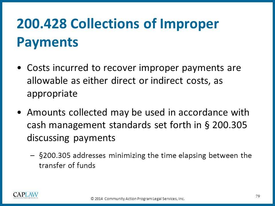 79 200.428 Collections of Improper Payments Costs incurred to recover improper payments are allowable as either direct or indirect costs, as appropria